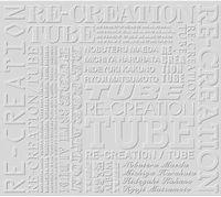 RE-CREATION TUBE(初回生産限定盤)(DVD付).jpg